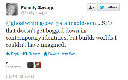 Twitter post from Felicity Savage dated 11-29, stating: ...SFF that doesn't get bogged down in contemporary identities, but builds worlds I couldn't have imagined.